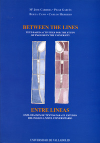 BETWEEN THE LINES:TEXT BASED ACTIVITIES FOR THE STUDY OF ENGLISH IN THE UNIVERSITY / ENTRE LÍNEAS: EXPLOTACIÓN DE TEXTOS
