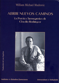 ABRIR NUEVOS CAMINOS. LA POTICA TRANSGRESIVA DE CLAUDIO RODRGUEZ. WILLIAM MICHAEL MUDROVIC