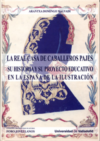 REAL CASA DE CABALLEROS PAJES. SU HISTORIA Y PROYECTO EDUCATIVO EN LA ESPAA DE LA ILUSTRACIN