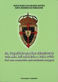 """COLEGIO MAYOR FEMENINO """"MARIA DE MOLINA"""", EL. (1931-1975). Por una educación universitaria integral"""