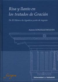 RISA Y LLANTO EN LOS TRATADOS  DE GRACIÁN. De El Héroe a la Agudeza y arte de ingenio.