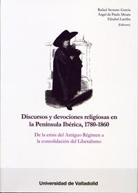 DISCURSOS Y DEVOCIONES RELIGIOSAS EN LA PENÍNSULA IBÉRICA, 1780-1860