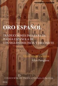 ORO ESPAÑOL. Traducciones inglesas de poesía española de los siglos dieciséis y diecisiete