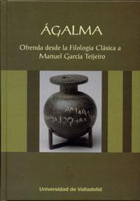 ÁGALMA. Ofrenda desde la Filología Clásica a Manuel García Teijeiro
