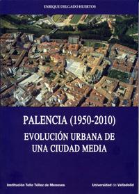 PALENCIA (1950-2010). EVOLUCIÓN URBANA DE UNA CIUDAD MEDIA.