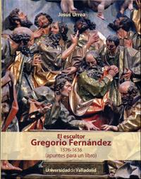 ESCULTOR GREGORIO FERNÁNDEZ, EL. 1576-1636 (apuntes para un libro)