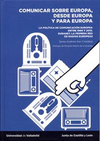 COMUNICAR SOBRE EUROPA, DESDE EUROPA Y PARA EUROPA. La política de comunicación europea entre 1950 y 2010.