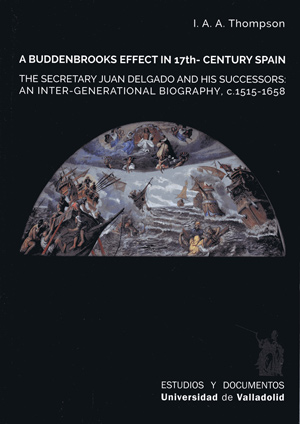 A BUDDENBROOKS EFFECT IN 17TH. CENTURY SPAIN. THE SECRETARY JUAN DELGADO AND HIS SUCCESSORS. AN INTER-GENERATIONAL BIOGRAPHY, C. 1515-1658